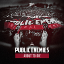About to Die/Public Enemies ft. Szen