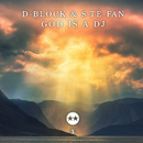 God Is A DJ/D-Block & S-te-Fan