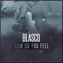 How Do You Feel/Blasco