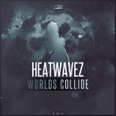 Worlds Collide/Heatwavez
