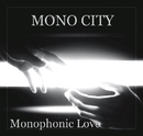 Monophonic Love/MONO CITY