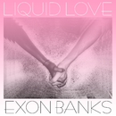 Liquid Love/EXON BANKS