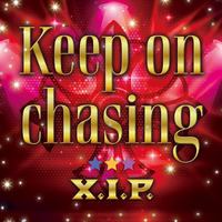 Keep on chasing/X.I.P.