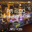 PM11:00,Luxury Night Cafe, New York~夜景の見えるカフェの贅沢BGM~/Cafe lounge groove