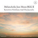 Melancholic Jazz Moon BLK 2/Kenichiro Nishihara And The Jazcrafts