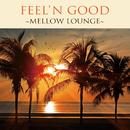 Feelin'Good~Mellow Lounge~/V.A.
