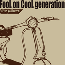 FooL on CooL generation/the pillows