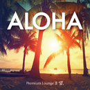 ALOHA -Premium LoungeII-/Premium Sound Project