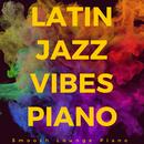Latin Jazz Vibes Piano/Smooth Lounge Piano