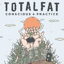 Conscious+Practice/TOTALFAT