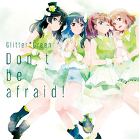 Don't be afraid!/Glitter*Green