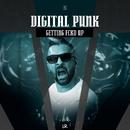 Getting FCKD UP/Digital Punk