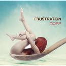 FRUSTRATION/T-OFF