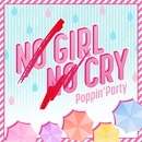 NO GIRL NO CRY/Poppin'Party