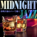 MIDNIGHT JAZZ~夜明け前のバーで聴く~/Moonlight Jazz Blue & Jazz Paradise