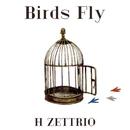 Birds Fly/H ZETTRIO