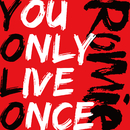 YOU ONLY LIVE ONCE/Romie