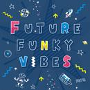FUTURE FUNKY VIBES/FQTQ