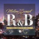 Mellow Sunset R&B 3 - チル ヴァイブス コレクション/Various Artists