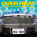OVER HEAT feat.AK-69,KOWICHI,CIMBA/DJ☆GO