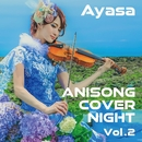 ANISONG COVER NIGHT Vol.2/Ayasa