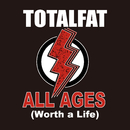ALL AGES (Worth a Life)/TOTALFAT