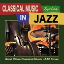 """CLASSICAL MUSIC IN JAZZ """"Good Vibes Classical Music JAZZ Cover""""/JAZZ PARADISE"""