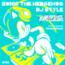 """Sonic The Hedgehog DJ Style """"Party""""/Sonic The Hedgehog"""