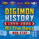 DIGIMON HISTORY 1999-2006 All The Best~NON-STOP~/Various Artists
