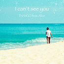 I can't see you feat.Alice/DJ☆GO