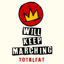 WILL KEEP MARCHING/TOTALFAT
