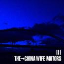 III/THE CHINA WIFE MOTORS