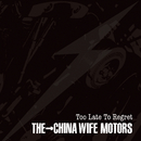 Too Late To Regret/THE CHINA WIFE MOTORS