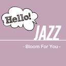 Hello! Jazz - Bloom For You -/V.A.