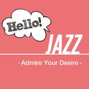 Hello! Jazz - Admire Your Desire -/V.A.