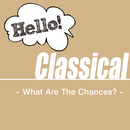 Hello! Classical - What Are The Chances? -/V.A.