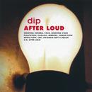 AFTER LOUD/DIP