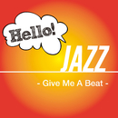 Hello! Jazz - Give Me A Beat -/V.A.