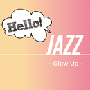 Hello! Jazz - Glow Up -/V.A.