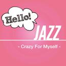 Hello! Jazz - Crazy For Myself -/V.A.