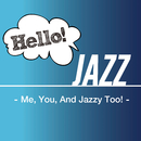 Hello! Jazz - Me, You, And Jazzy Too! -/V.A.