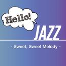 Hello! Jazz - Sweet, Sweet Melody -/V.A.