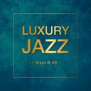Luxury Jazz - I Want It All -/V.A.