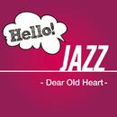 Hello! Jazz - Dear Old Heart -/V.A.
