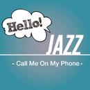 Hello! Jazz - Call Me On My Phone -/V.A.