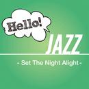 Hello! Jazz - Set The Night Alight -/V.A.