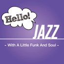 Hello! Jazz - With A Little Funk And Soul -/V.A.