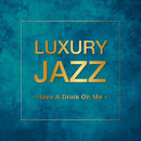 Luxury Jazz - Have A Drink On Me -/V.A.
