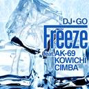 Freeze feat.AK-69,KOWICHI,CIMBA/DJ☆GO