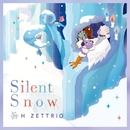 Silent Snow/H ZETTRIO